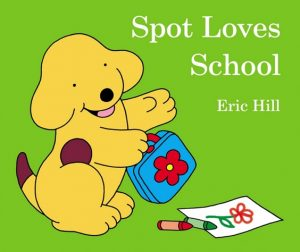 Spot Loves School by Eric Hill