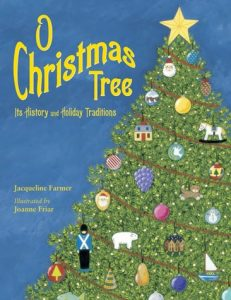 O Christmas Tree, Its History and Holiday Traditions by Jacqueline Farmer