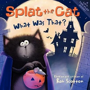 Splat the Cat What Was That ? by Rob Scotton