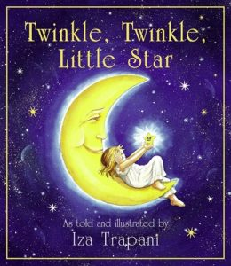 Twinkle, Twinkle Little Star Told and Illustrated by Iza Trapani