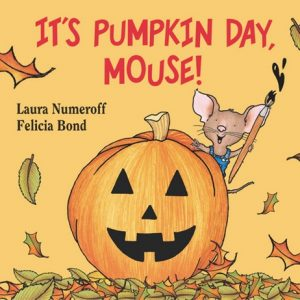 It's Pumpkin Day Mouse by Laura Numeroff A Feeling Halloween Book