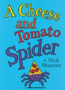 A Cheese and Tomato Spider by Nick Sharratt