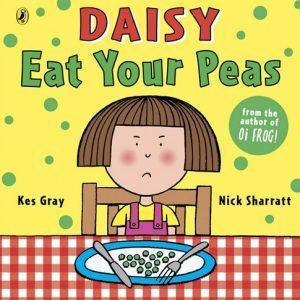 Daisy Eat Your Peas by Kes Gray and Nick Sharratt