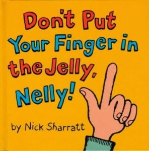 Don't Put Your Finger in the Jelly Nelly by Nick Sharratt