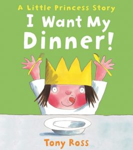 I Want my Dinner written by Tony Ross, Children's Food Books