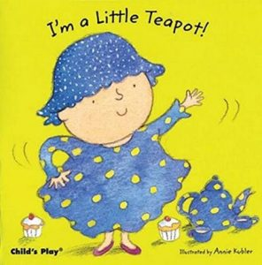 I'm A Little Teapot, a Board Book illustrated by Annie Kubler