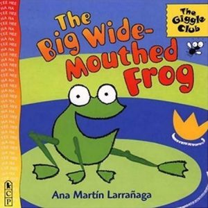 The Big Wide-Mouthed Frog by Ana Martin Larranaga
