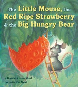 The Little Mouse, the Red Ripe Strawberry and the Big Hungry Bear by Audrey and Don Wood