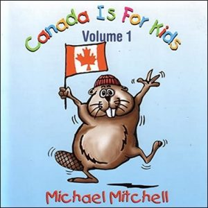 Canada Is For Kids Volume I by Michael Mitchell