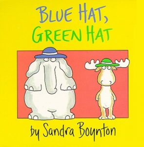 Blue Hat, Green Hat by Sandra Boynton to learn colors and clothes