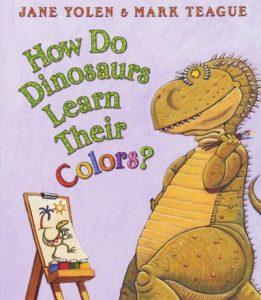 How Do Dinosaurs Learn Their Colors? by Jane Yolen and Mark Teague