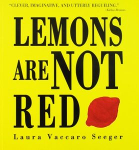 Lemons Are Not Red by Laura Vaccaro Seeger learn colors in English