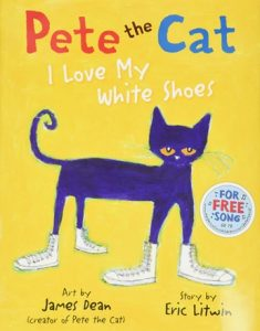 Pete the Cat I Love My White Shoes by Eric Litwin and James Dean