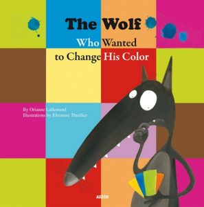 The Wolf Who Wanted to Change His Color by Orianne Lallemand Book Kindergarten