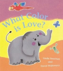 What Color is Love by Linda Strachan and David Wojtowycz Preschool Colour Book